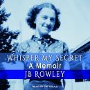 Whisper My Secret, JB Rowley