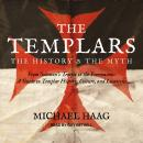 Templars: The History and the Myth: From Solomon's Temple to the Freemasons, Michael Haag
