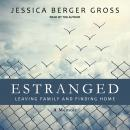 Estranged: Leaving Family and Finding Home, Jessica Berger Gross