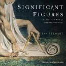 Significant Figures: The Lives and Work of Great Mathematicians Audiobook