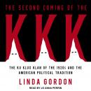 Second Coming of the KKK: The Ku Klux Klan of the 1920s and the American Political Tradition, Linda Gordon