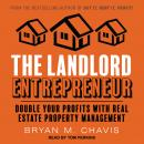 Landlord Entrepreneur: Double Your Profits with Real Estate Property Management, Bryan M. Chavis