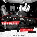 Girls to the Front: The True Story of the Riot Grrrl Revolution Audiobook