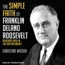 Simple Faith of Franklin Delano Roosevelt: Religion's Role in the FDR Presidency, Christine Wicker