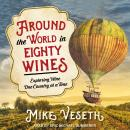 Around the World in Eighty Wines: Exploring Wine One Country at a Time, Mike Veseth