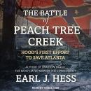 Battle of Peach Tree Creek: Hood's First Effort to Save Atlanta, Earl J. Hess