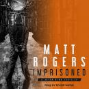 Imprisoned: A Jason King Thriller, Matt Rogers
