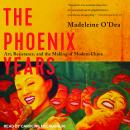 Phoenix Years: Art, Resistance, and the Making of Modern China, Madeleine O'Dea