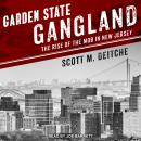 Garden State Gangland: The Rise of the Mob in New Jersey, Scott M. Deitche