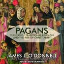 Pagans: The End of Traditional Religion and the Rise of Christianity, James J. O'Donnell