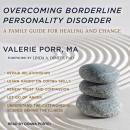 Overcoming Borderline Personality Disorder: A Family Guide for Healing and Change, Valerie Porr