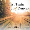 First Train Out of Denver Audiobook