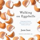 Walking on Eggshells: Navigating the Delicate Relationship Between Adult Children and Parents, Jane Isay
