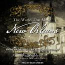 World That Made New Orleans: From Spanish Silver to Congo Square, Ned Sublette