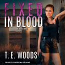 Fixed in Blood, T. E. Woods