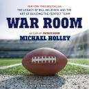 War Room: The Legacy of Bill Belichick and the Art of Building the Perfect Team, Michael Holley