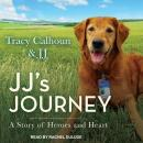 JJ's Journey: A Story of Heroes and Heart, Jj , Tracy Calhoun