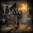 Dawn: Final Awakening Book One (A Post-Apocalyptic Thriller), J. Thorn, Zach Bohannon