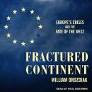 Fractured Continent: Europe's Crises and the Fate of the West, William Drozdiak