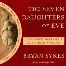 Seven Daughters of Eve: The Science That Reveals Our Genetic Ancestry, Bryan Sykes