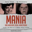 Mania and Marjorie Diehl-Armstrong: Inside the Mind of a Female Serial Killer, Ed Palattella, Jerry Clark