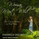 Woman Most Wild: Three Keys to Liberating the Witch Within, Danielle Dulsky