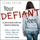 Your Defiant Teen: 10 Steps to Resolve Conflict and Rebuild Your Relationship Audiobook