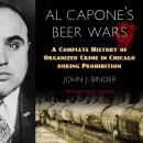 Al Capone's Beer Wars: A Complete History of Organized Crime in Chicago during Prohibition Audiobook