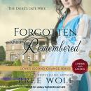 Forgotten & Remembered: The Duke's Late Wife, Bree Wolf
