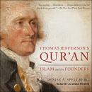 Thomas Jefferson's Qur'an: Islam and the Founders, Denise A. Spellberg