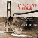 To Engineer Is Human: The Role of Failure in Successful Design Audiobook
