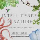 Intelligence in Nature: An Inquiry into Knowledge, Jeremy Narby