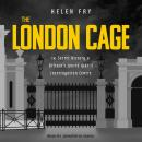 London Cage: The Secret History of Britain's World War II Interrogation Centre, Helen Fry