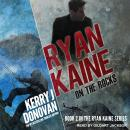 Ryan Kaine: On the Rocks Audiobook