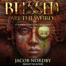 Blessed Are the Weird: A Manifesto for Creatives, Jacob Nordby