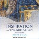 Inspiration and Incarnation: Evangelicals and the Problem of the Old Testament, Peter Enns