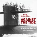Against the Tide: Rickover's Leadership Principles and the Rise of the Nuclear Navy Audiobook