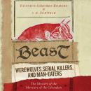 Beast: Werewolves, Serial Killers, and Man-Eaters: The Mystery of the Monsters of the Gévaudan
