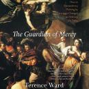 The Guardian of Mercy: How an Extraordinary Painting by Caravaggio Changed an Ordinary Life Today Audiobook