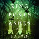 King of Bones and Ashes, J. D. Horn