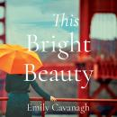 This Bright Beauty, Emily Cavanagh
