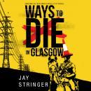 Ways to Die in Glasgow Audiobook