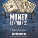 Money Confidence: Really Smart Financial Moves for Newly Single Women, Kerry Hannon