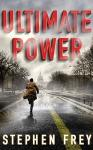 Ultimate Power: A Thriller, Stephen Frey