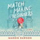 Matchmaking for Beginners: A Novel, Maddie Dawson