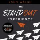 The Standout Experience: How Students and Young Professionals Can Rise, Shine, and Impact When It Ma Audiobook