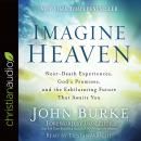 Imagine Heaven: Near-Death Experiences, God's Promises, and the Exhilarating Future That Awaits You Audiobook