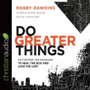 Do Greater Things: Activating the Kingdom to Heal the Sick and Love the Lost, Robby Dawkins