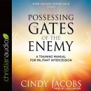 Possessing the Gates of the Enemy: A Training Manual for Militant Intercession Audiobook