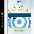 The Art of Parenting: Aiming Your Child's Heart Toward God Audiobook